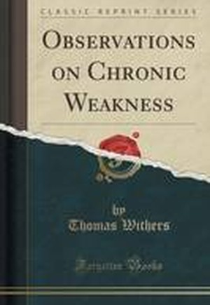 Observations on Chronic Weakness (Classic Reprint)