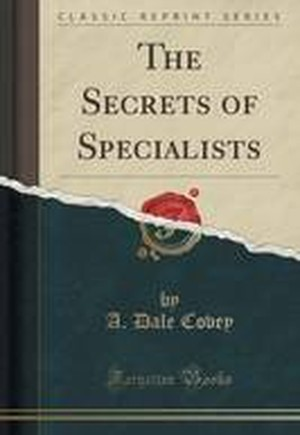 The Secrets of Specialists (Classic Reprint)