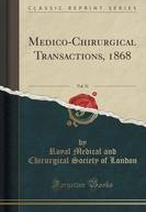Medico-Chirurgical Transactions, 1868, Vol. 51 (Classic Reprint)