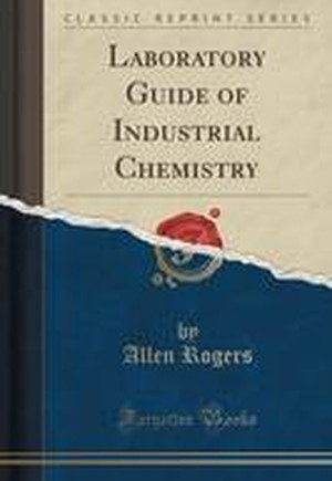 Laboratory Guide of Industrial Chemistry (Classic Reprint)