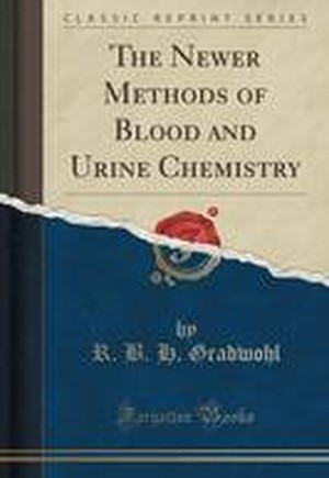 The Newer Methods of Blood and Urine Chemistry (Classic Reprint)