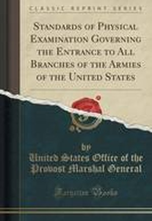 Standards of Physical Examination Governing the Entrance to All Branches of the Armies of the United States (Classic Reprint)