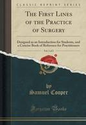 The First Lines of the Practice of Surgery, Vol. 1 of 2