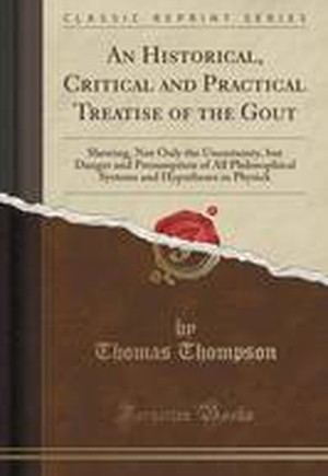 An Historical, Critical and Practical Treatise of the Gout