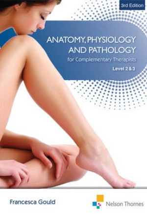 Anatomy, Physiology and Pathology for Complementary Therapists Level 2 and 3