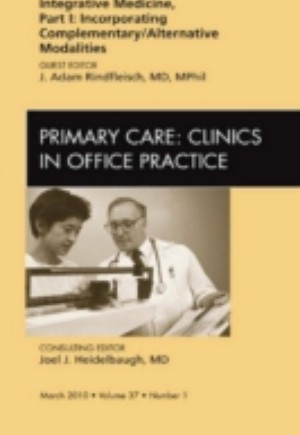 Integrative Medicine, Part I: Incorporating Complementary/Alternative Modalities, An Issue of Primary Care Clinics in Office Practice - E-Book