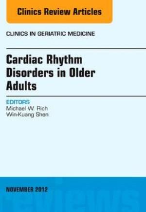Cardiac Rhythm Disorders in Older Adults, An Issue of Clinics in Geriatric Medicine