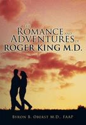 The Romance and Adventures of Roger King M.D.
