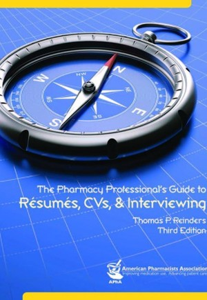 Pharmacy Professionals' Guide to Resumes, CVs and Interviews