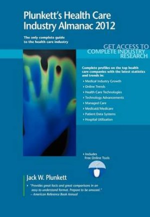 Plunkett's Health Care Industry Almanac 2012