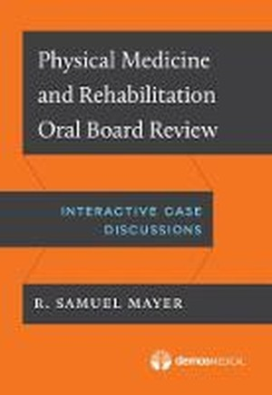 Physical Medicine and Rehabilitation Oral Board Exam Review
