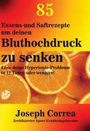 85 Essens-Und Saftrezepte Um Deinen Bluthochdruck Zu Senken