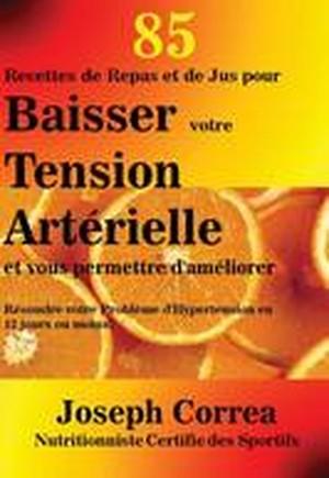 85 Recettes de Repas Et de Jus Pour Baisser Votre Tension Arterielle Et Vous Permettre D'Ameliorer