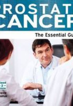 Prostate Cancer: The Essential Guide