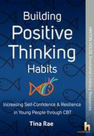 Building Positive Thinking Habits: Increasing Self-Confidence & Resilience in Young People Through CBT