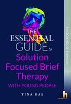 The Essential Guide to Solution Focused Brief Therapy (SFBT) with Young People