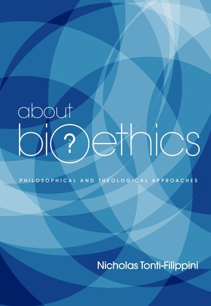 About Bioethics - Philosophical and Theological Approaches