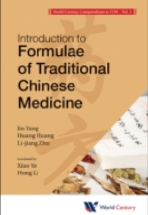 World Century Compendium To Tcm - Volume 5: Introduction To Formulae Of Traditional Chinese Medicine