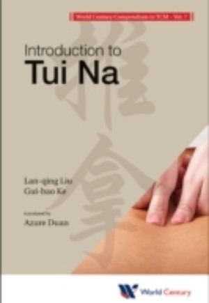 World Century Compendium To Tcm - Volume 7: Introduction To Tui Na