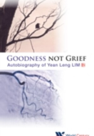 Goodness Not Grief: Autobiography Of Yean Leng Lim