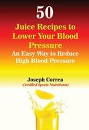 50 Juice Recipes to Lower Your Blood Pressure