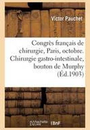 Congres Francais de Chirurgie, Paris, Octobre 1903. Chirurgie Gastro-Intestinale, Bouton de Murphy