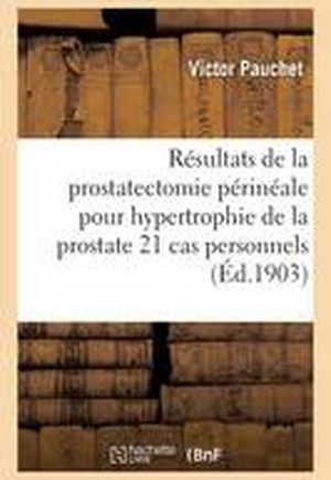 Resultats de La Prostatectomie Perineale Pour Hypertrophie de La Prostate 21 Cas Personnels