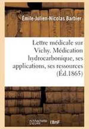 Lettre Medicale Sur Vichy. Medication Hydrocarbonique, Ses Applications, Ses Ressources Medicales