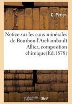 Notice Sur Les Eaux Minerales de Bourbon-L'Archambault Allier, Composition Chimique Et Applications