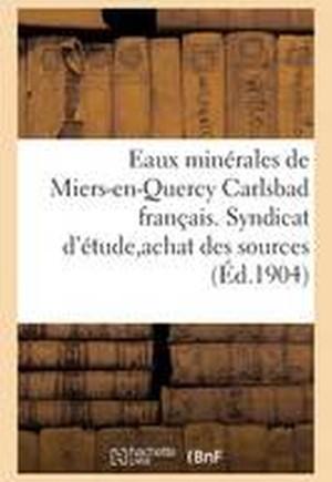 Eaux Minerales de Miers-En-Quercy Carlsbad Francais. Syndicat D'Etude Pour L'Achat Des Sources