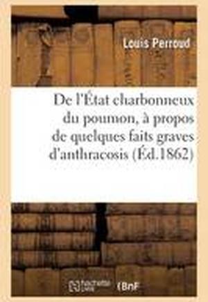 de L'Etat Charbonneux Du Poumon, a Propos de Quelques Faits Graves D'Anthracosis