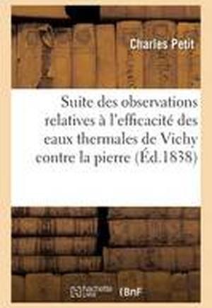 Suite Des Observations: L'Efficacite Des Eaux Thermales de Vichy Contre La Pierre, La Goutte