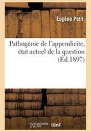 Pathogenie de L'Appendicite, Etat Actuel de La Question