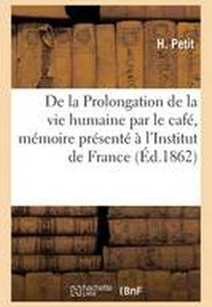 de La Prolongation de La Vie Humaine Par Le Cafe A L'Institut de France Academie Des Sciences