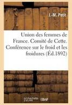 Union Des Femmes de France. Comite de Cette. Conference Sur Le Froid Et Les Froidures