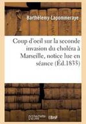 Coup D'Oeil Sur La Seconde Invasion Du Cholera a Marseille, Notice Lue En Seance