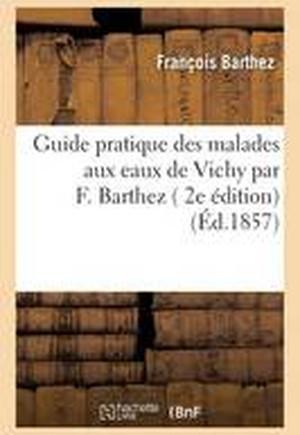 Guide Pratique Des Malades Aux Eaux de Vichy, 2e Edition
