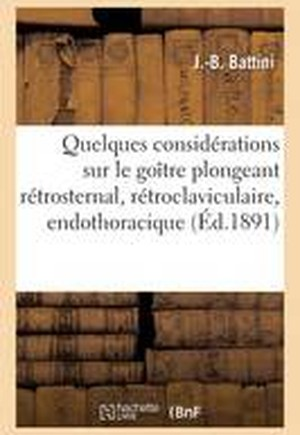 Quelques Considerations Sur Le Goitre Plongeant Retrosternal, Retroclaviculaire, Endothoracique