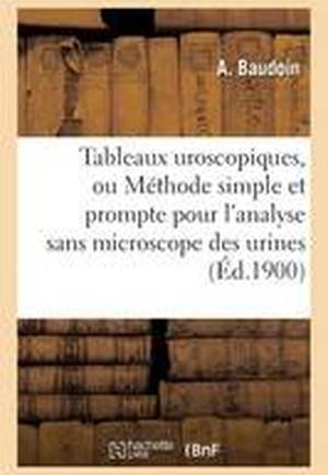 Tableaux Uroscopiques, Ou Methode Simple Et Prompte Pour L'Analyse Sans Microscope Des Urines