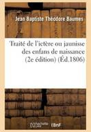Traite de L'Ictere Ou Jaunisse Des Enfans de Naissance, 2e Edition