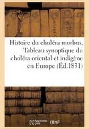 Histoire Du Cholera Morbus, Tableau Synoptique Du Cholera Oriental Et Du Cholera Indigene En Europe