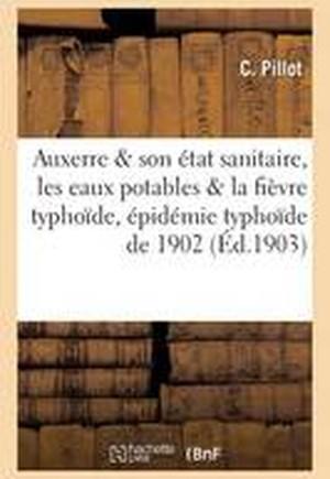 Auxerre Et Son Etat Sanitaire, Les Eaux Potables Et La Fievre Typhoide, Epidemie Typhoide de 1902