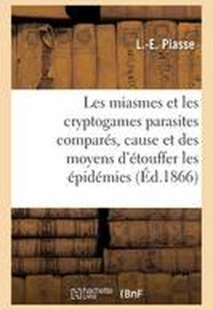 Les Miasmes Et Les Cryptogames Parasites Compares, Cause Et Des Moyens D'Etouffer Les Epidemies