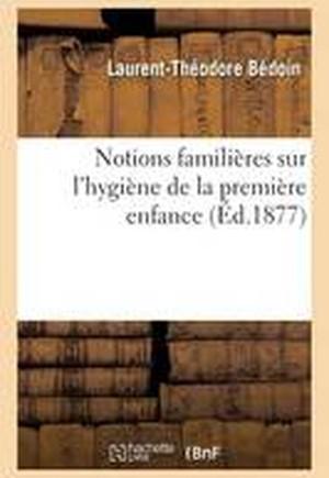 Notions Familieres Sur L'Hygiene de La Premiere Enfance