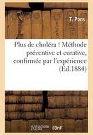 Plus de Cholera ! Methode Preventive Et Curative, Confirmee Par L'Experience 1884