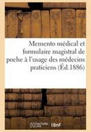 Memento Medical Et Formulaire Magistral de Poche A L'Usage Des Medecins Praticiens