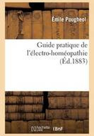Guide Pratique de L'Electro-Homeopathie