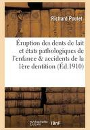 Eruption Des Dents de Lait Et Etats Pathologiques de L'Enfance & Accidents de La 1ere Dentition