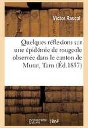 Quelques Reflexions Sur Une Epidemie de Rougeole Observee Dans Le Canton de Murat, Tarn