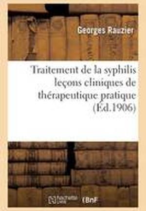 Traitement de La Syphilis Lecons Cliniques de Therapeutique Pratique